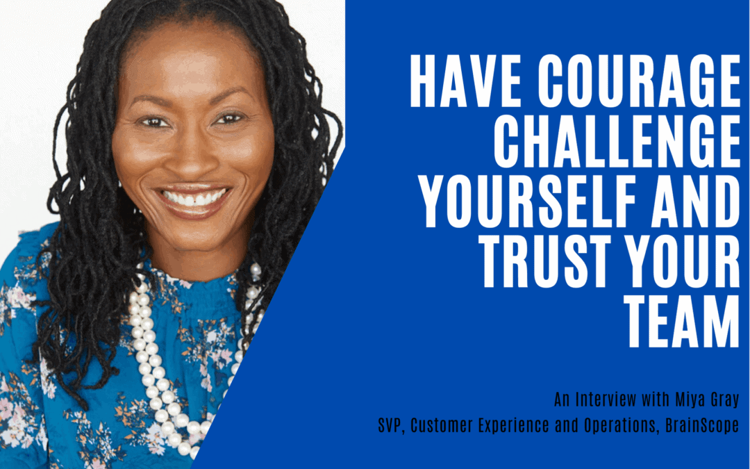 Have Courage, Challenge Yourself and Trust Your Team