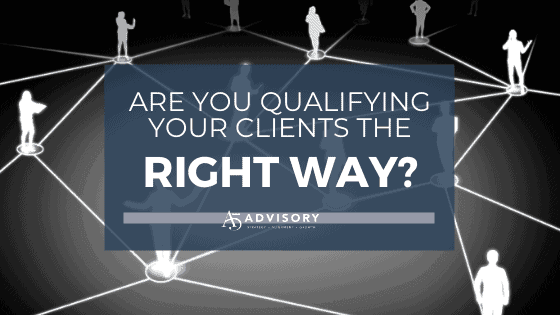 Are you qualifying your clients the right way?