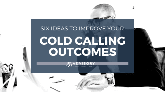 Six Ideas to Improve Your Cold Calling Outcomes